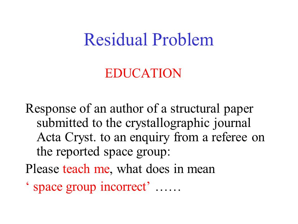 Residual Problem EDUCATION Response of an author of a structural paper submitted to the crystallographic journal Acta Cryst.