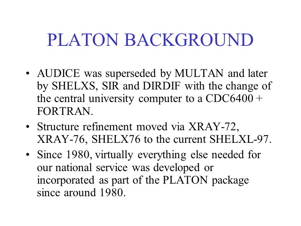 PLATON BACKGROUND AUDICE was superseded by MULTAN and later by SHELXS, SIR and DIRDIF with the change of the central university computer to a CDC6400 + FORTRAN.