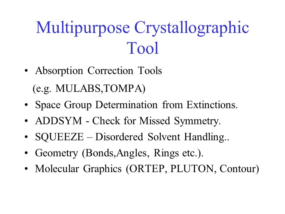 Multipurpose Crystallographic Tool Absorption Correction Tools (e.g. MULABS,TOMPA) Space Group Determination from Extinctions. ADDSYM - Check for Miss