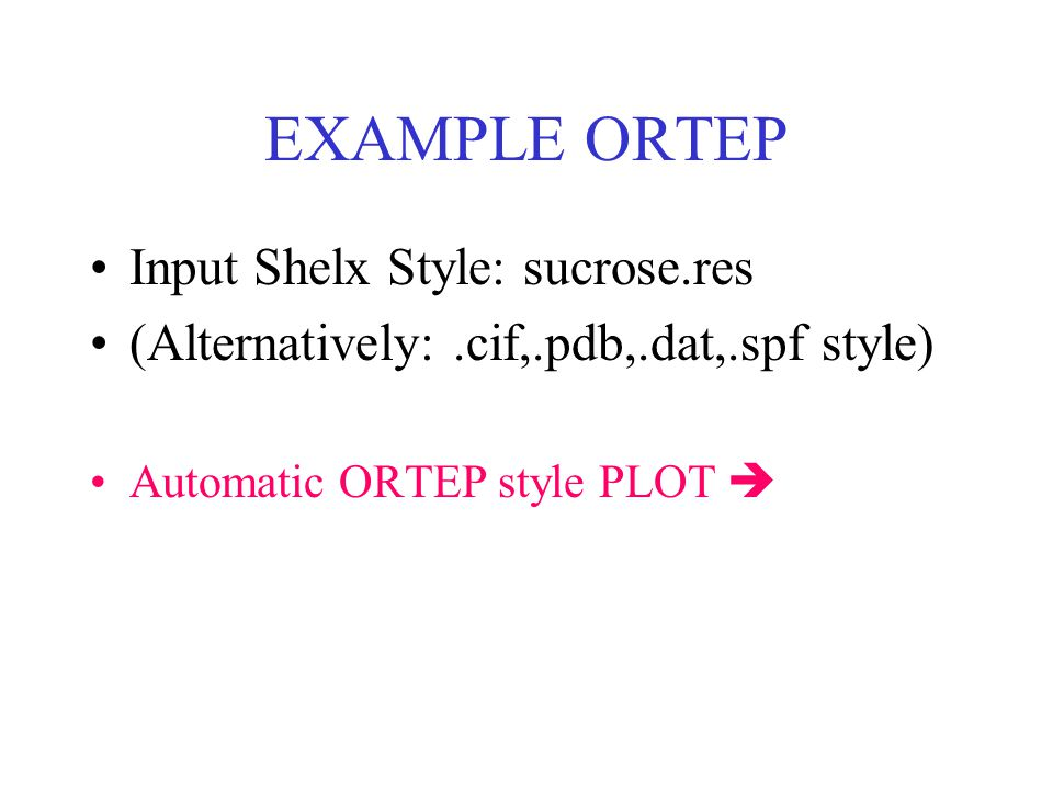 EXAMPLE ORTEP Input Shelx Style: sucrose.res (Alternatively:.cif,.pdb,.dat,.spf style) Automatic ORTEP style PLOT 