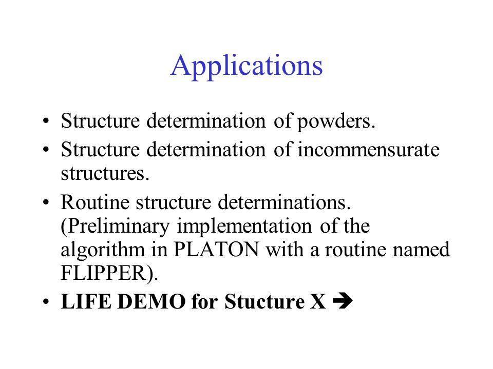 Applications Structure determination of powders.