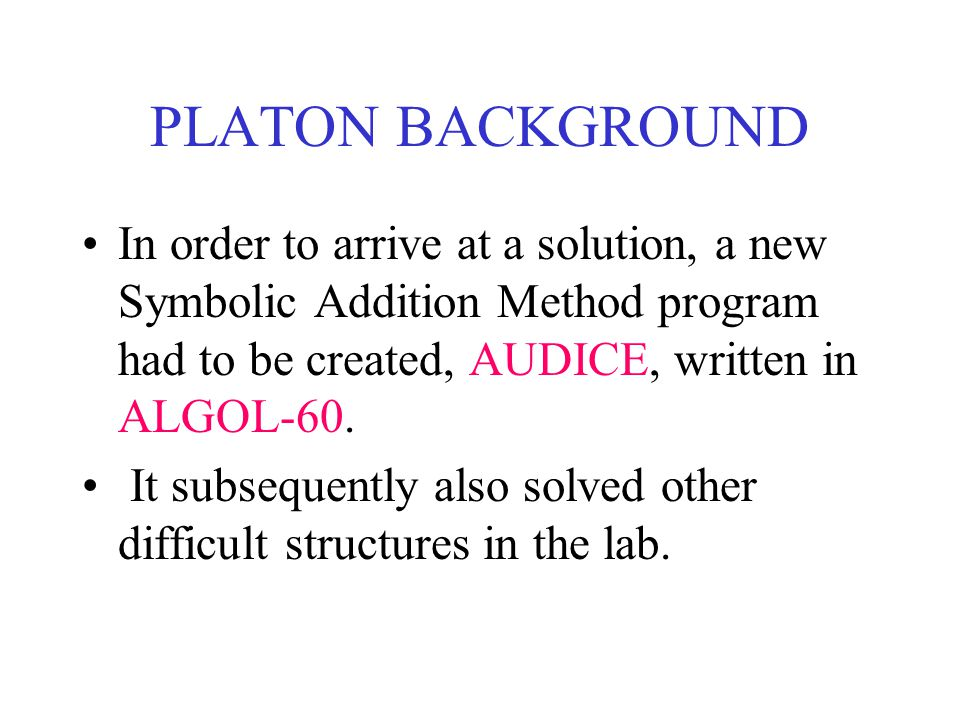 PLATON BACKGROUND In order to arrive at a solution, a new Symbolic Addition Method program had to be created, AUDICE, written in ALGOL-60. It subseque