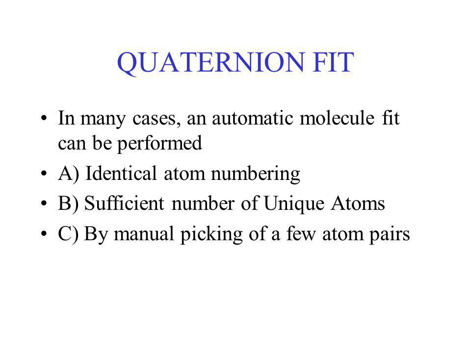 QUATERNION FIT In many cases, an automatic molecule fit can be performed A) Identical atom numbering B) Sufficient number of Unique Atoms C) By manual picking of a few atom pairs