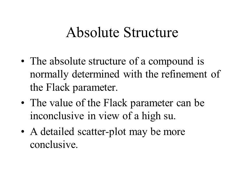 Absolute Structure The absolute structure of a compound is normally determined with the refinement of the Flack parameter.