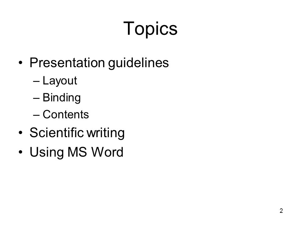 2 Topics Presentation guidelines –Layout –Binding –Contents Scientific writing Using MS Word