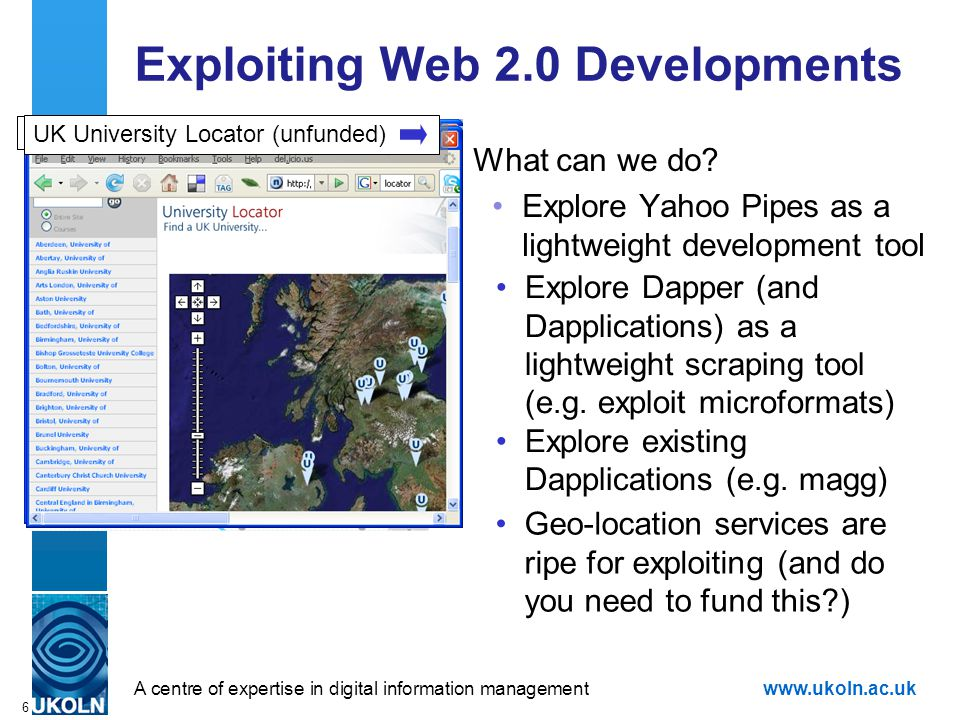 A centre of expertise in digital information managementwww.ukoln.ac.uk 6 Exploiting Web 2.0 Developments What can we do.