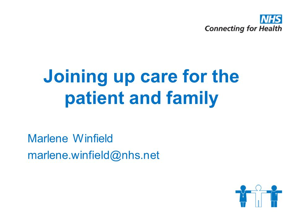 Joining up care for the patient and family Marlene Winfield marlene.winfield@nhs.net
