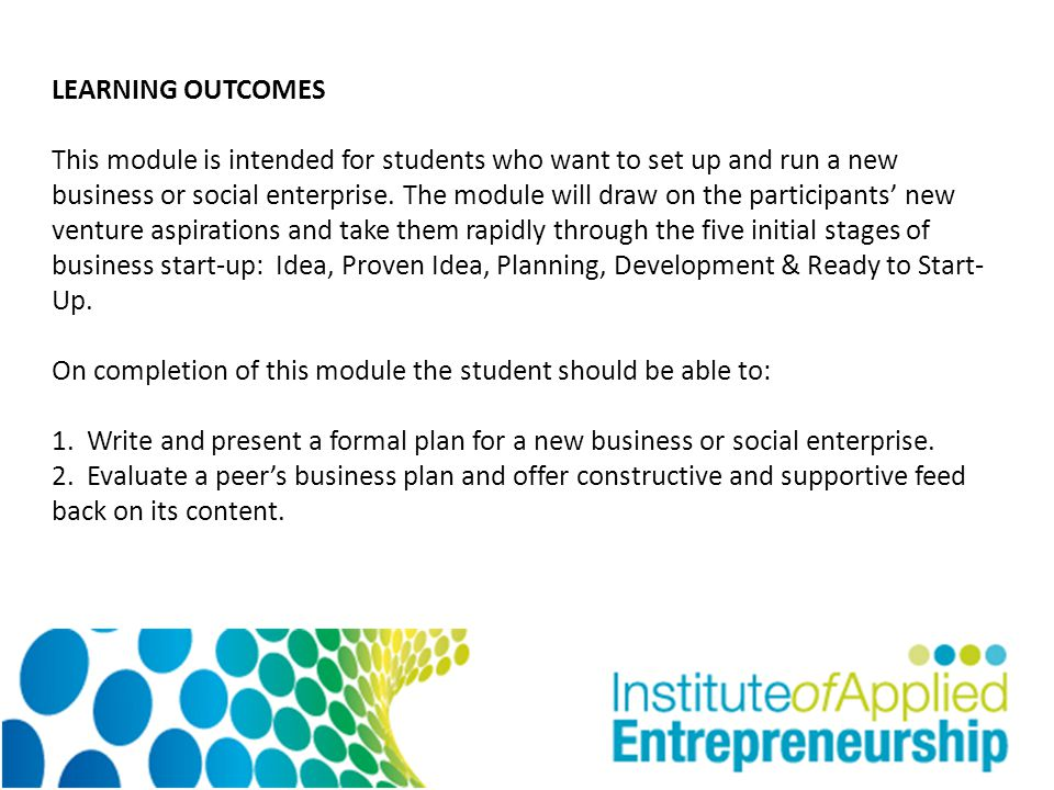 LEARNING OUTCOMES This module is intended for students who want to set up and run a new business or social enterprise.
