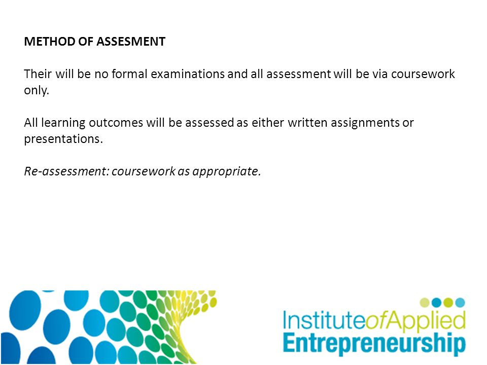METHOD OF ASSESMENT Their will be no formal examinations and all assessment will be via coursework only.