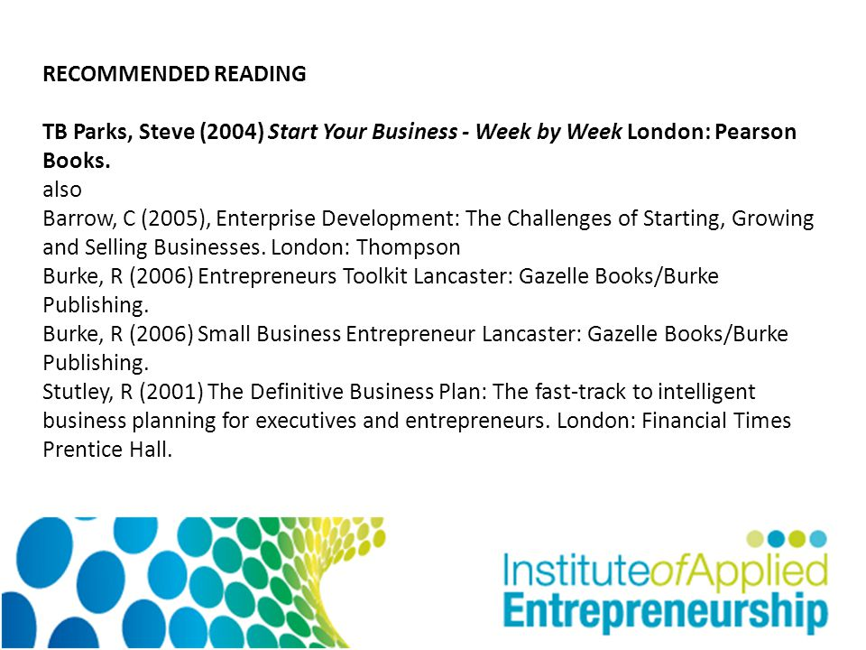 RECOMMENDED READING TB Parks, Steve (2004) Start Your Business - Week by Week London: Pearson Books.