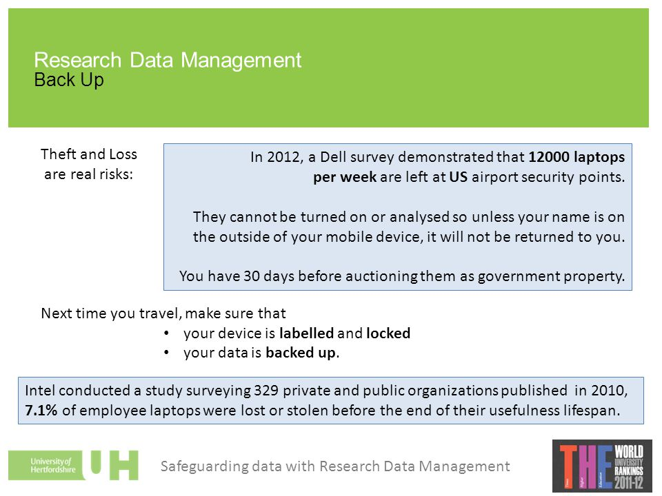 Research Data Management Back Up Theft and Loss are real risks: Next time you travel, make sure that your device is labelled and locked your data is b