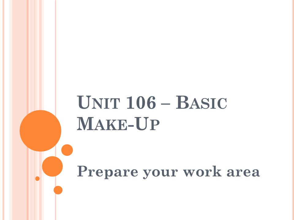 U NIT 106 – B ASIC M AKE -U P Prepare your work area