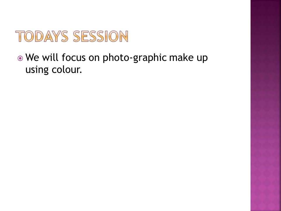  We will focus on photo-graphic make up using colour.