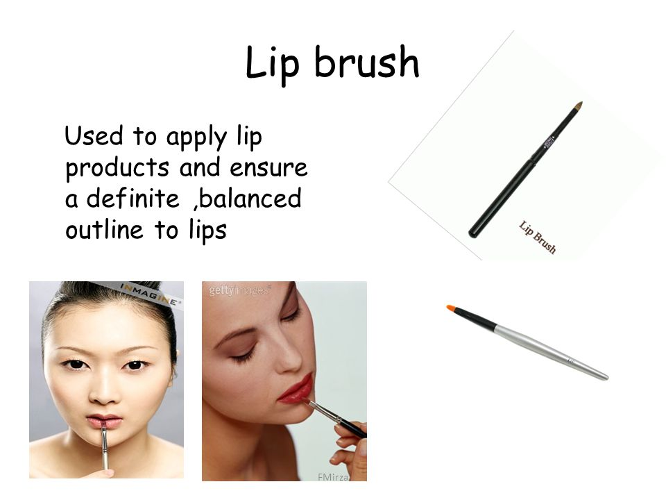 Lip brush Used to apply lip products and ensure a definite,balanced outline to lips FMirza