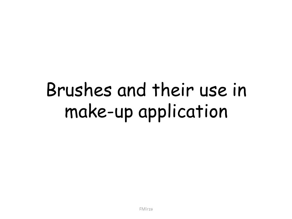 Brushes and their use in make-up application FMirza
