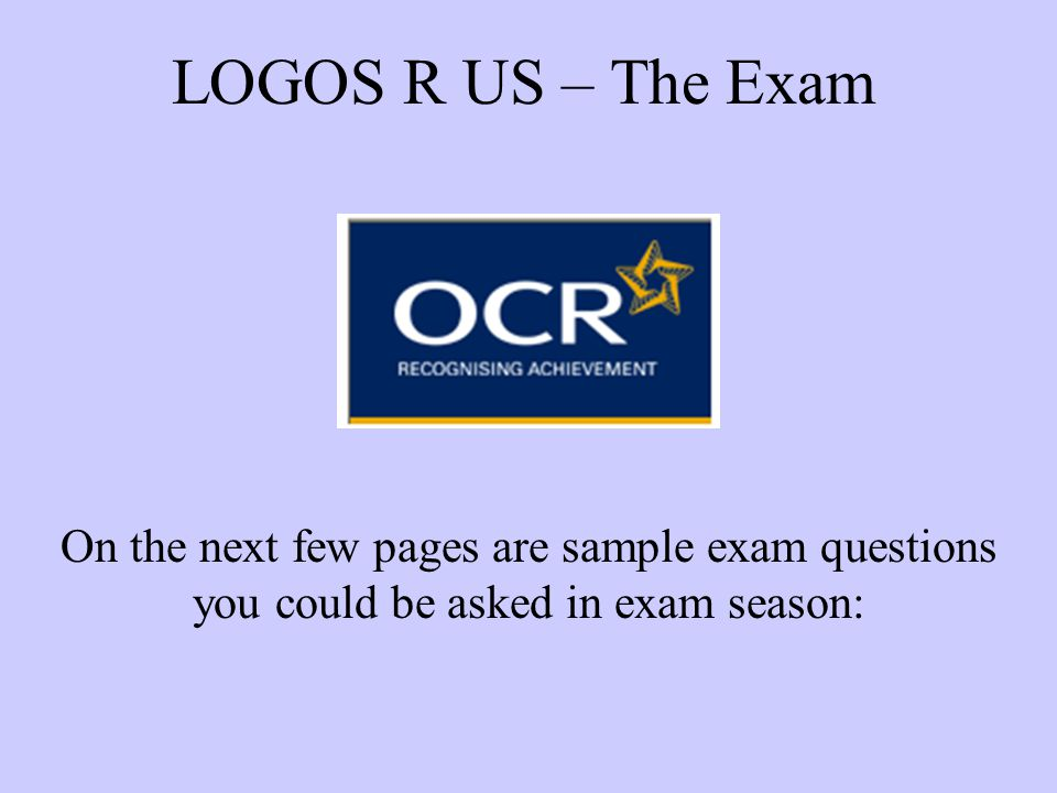 LOGOS R US – The Exam On the next few pages are sample exam questions you could be asked in exam season: