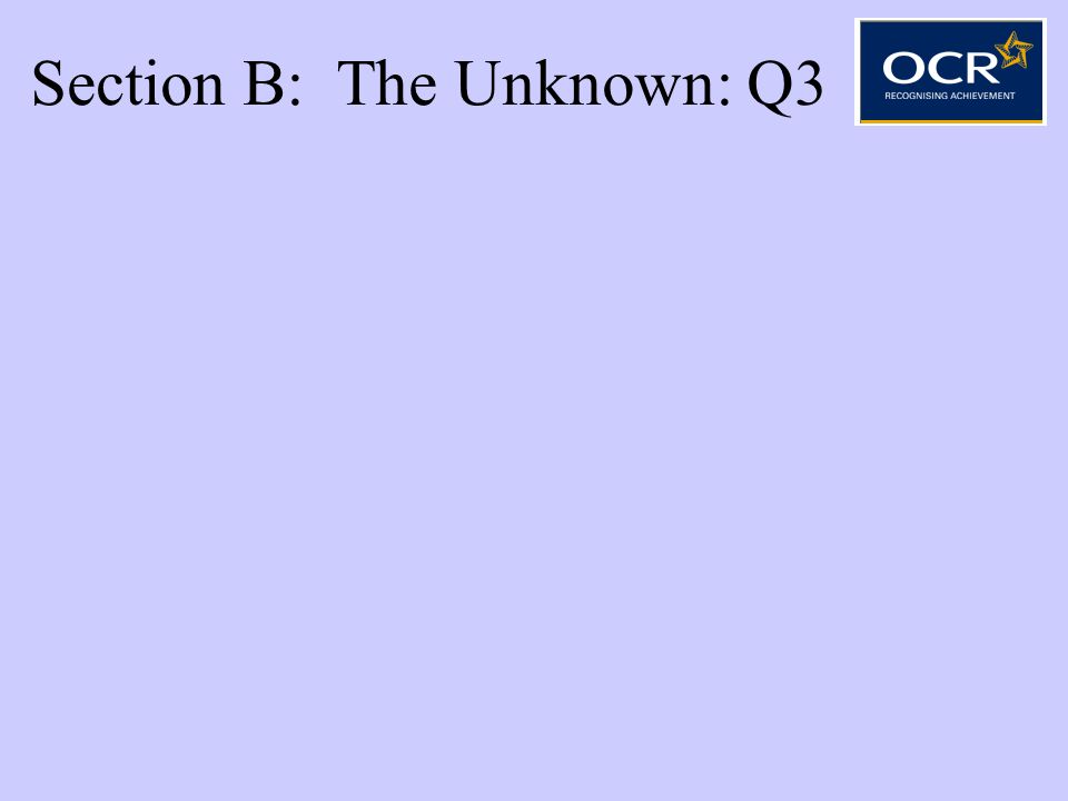 Section B: The Unknown: Q3