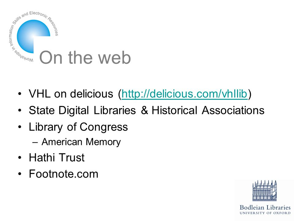 On the web VHL on delicious (http://delicious.com/vhllib)http://delicious.com/vhllib State Digital Libraries & Historical Associations Library of Congress –American Memory Hathi Trust Footnote.com