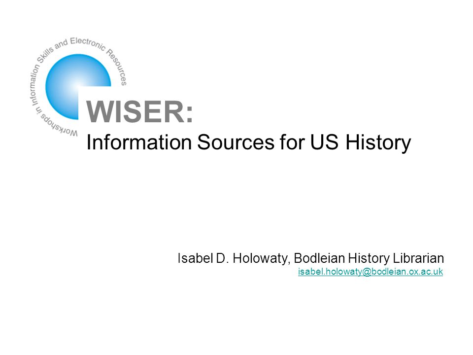 WISER: Information Sources for US History Isabel D.