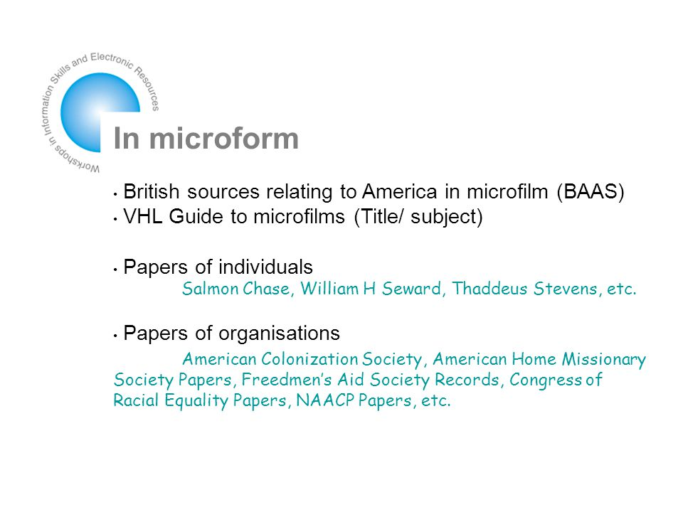 In microform British sources relating to America in microfilm (BAAS) VHL Guide to microfilms (Title/ subject) Papers of individuals Salmon Chase, William H Seward, Thaddeus Stevens, etc.