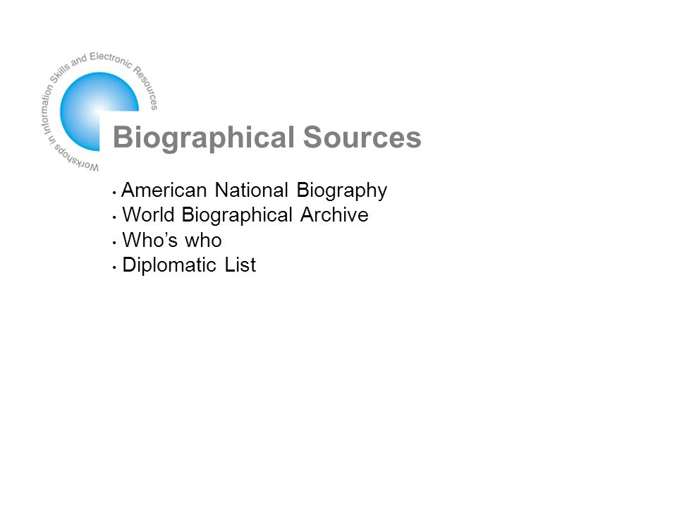 Biographical Sources American National Biography World Biographical Archive Who's who Diplomatic List