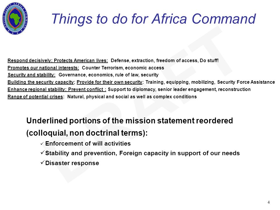 UNCLASSIFIED 4 DRAFT Things to do for Africa Command Respond decisively; Protects American lives: Defense, extraction, freedom of access, Do stuff.