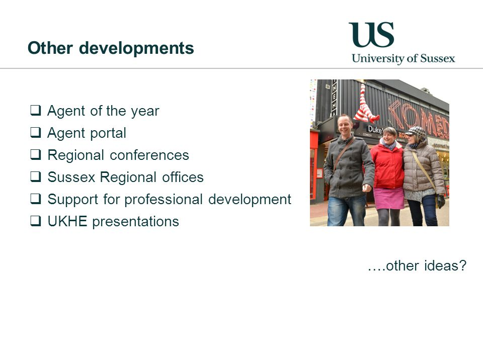 Other developments  Agent of the year  Agent portal  Regional conferences  Sussex Regional offices  Support for professional development  UKHE presentations ….other ideas