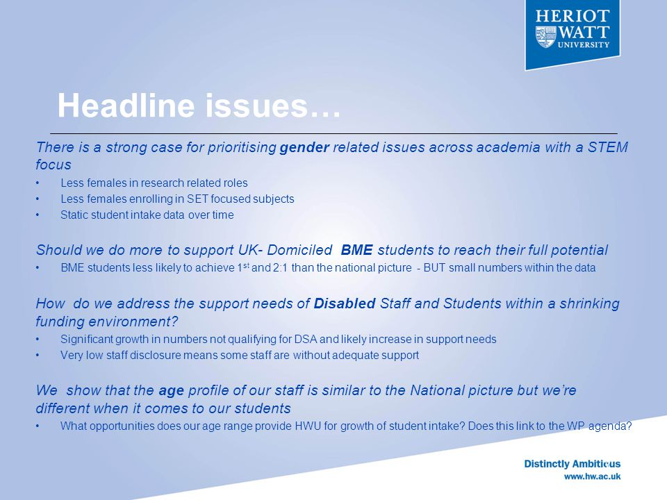 Headline issues… 7 There is a strong case for prioritising gender related issues across academia with a STEM focus Less females in research related roles Less females enrolling in SET focused subjects Static student intake data over time Should we do more to support UK- Domiciled BME students to reach their full potential BME students less likely to achieve 1 st and 2:1 than the national picture - BUT small numbers within the data How do we address the support needs of Disabled Staff and Students within a shrinking funding environment.
