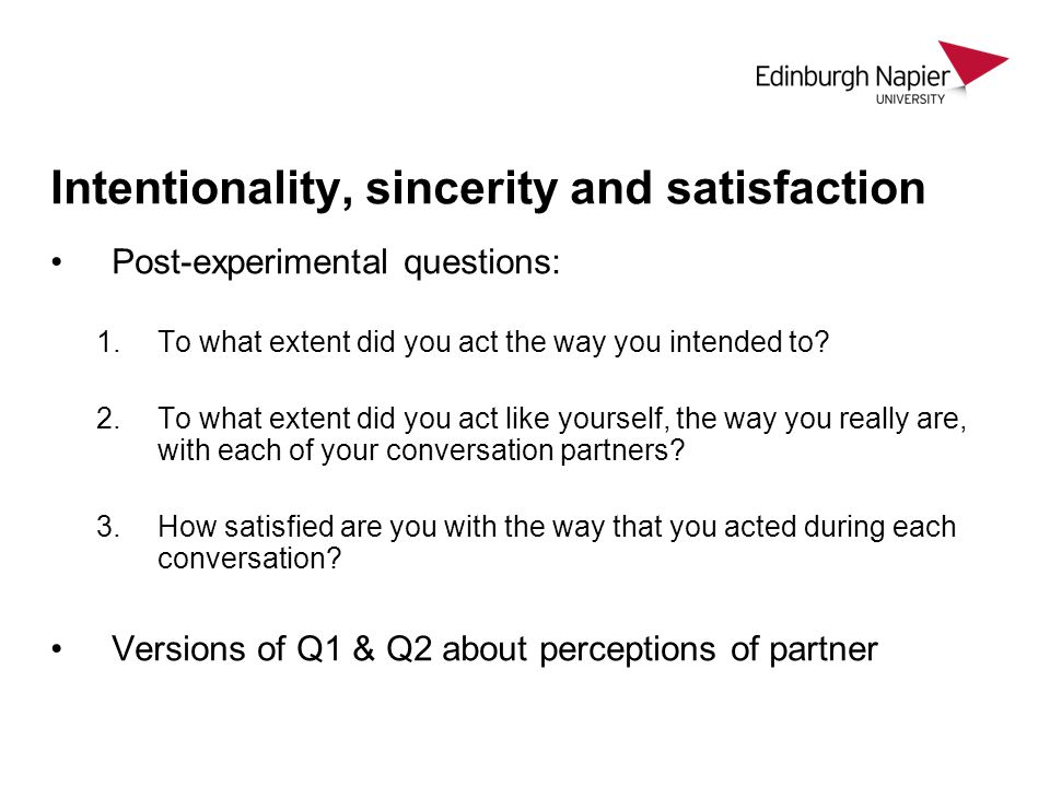 Intentionality, sincerity and satisfaction Post-experimental questions: 1.To what extent did you act the way you intended to.