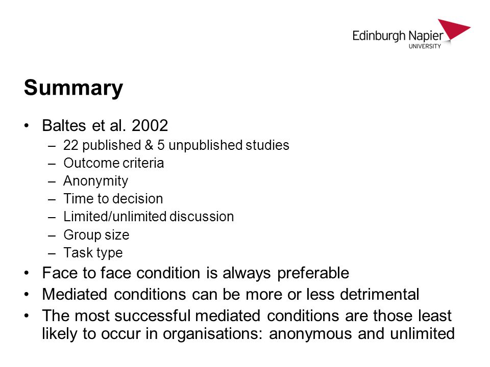 Summary Baltes et al. 2002 –22 published & 5 unpublished studies –Outcome criteria –Anonymity –Time to decision –Limited/unlimited discussion –Group s