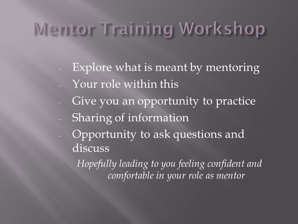 - Explore what is meant by mentoring - Your role within this - Give you an opportunity to practice - Sharing of information - Opportunity to ask quest