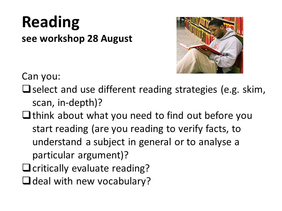 Reading see workshop 28 August Can you:  select and use different reading strategies (e.g.