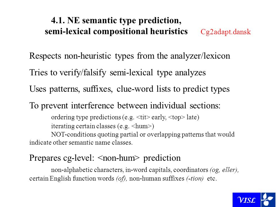 4.1. NE semantic type prediction, semi-lexical compositional heuristics Cg2adapt.dansk Respects non-heuristic types from the analyzer/lexicon Tries to