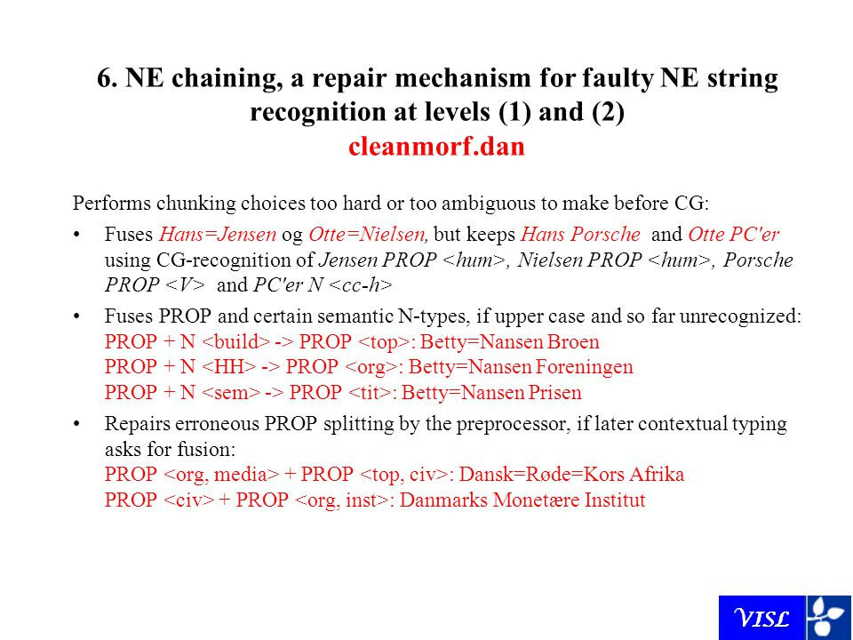 6. NE chaining, a repair mechanism for faulty NE string recognition at levels (1) and (2) cleanmorf.dan Performs chunking choices too hard or too ambi