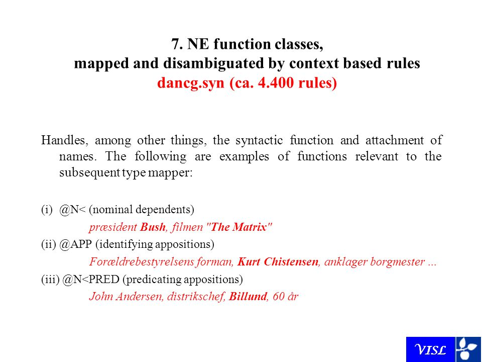 7. NE function classes, mapped and disambiguated by context based rules dancg.syn (ca. 4.400 rules) Handles, among other things, the syntactic functio