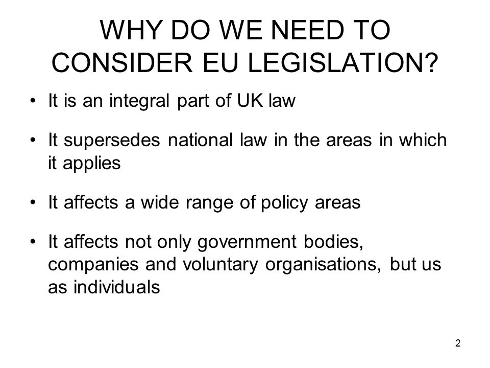 2 WHY DO WE NEED TO CONSIDER EU LEGISLATION.