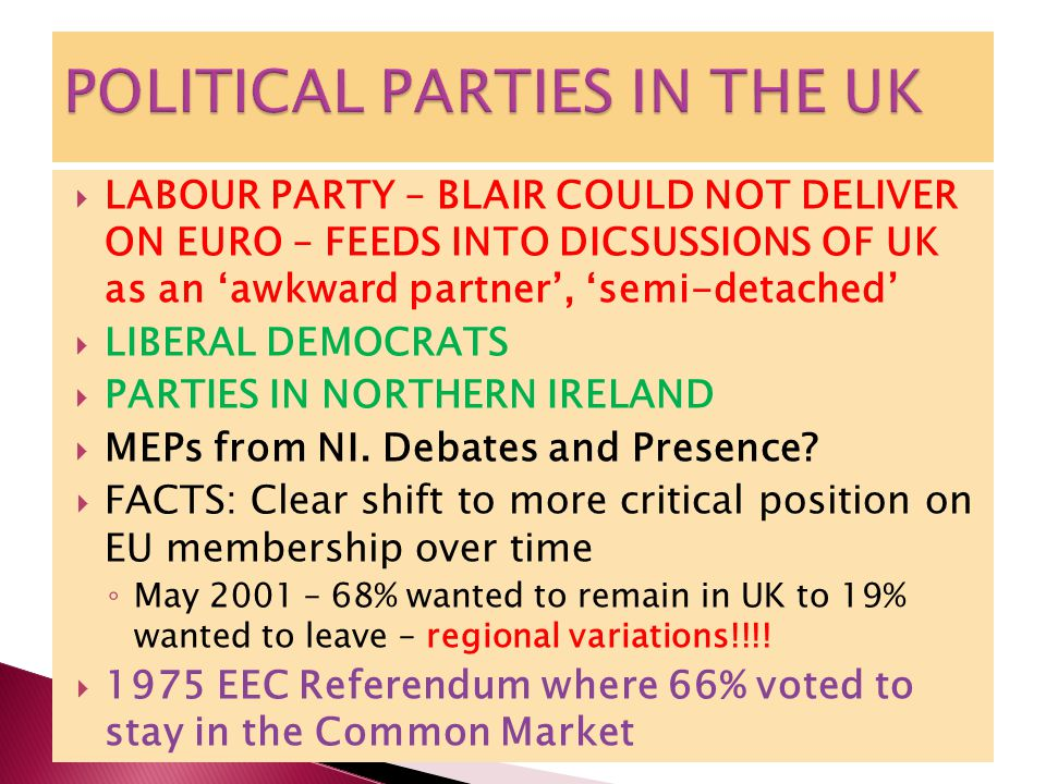  LABOUR PARTY – BLAIR COULD NOT DELIVER ON EURO – FEEDS INTO DICSUSSIONS OF UK as an 'awkward partner', 'semi-detached'  LIBERAL DEMOCRATS  PARTIES IN NORTHERN IRELAND  MEPs from NI.