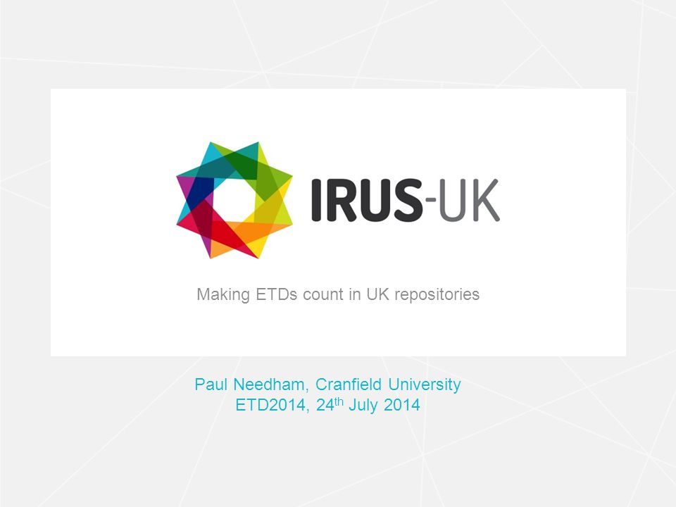 irus.mimas.ac.uk Contacts & Information If you wish to contact IRUS-UK: irus@mimas.ac.uk Project web site: http://irus.mimas.ac.uk/ Further IRUS-UK webinars to be scheduled for 2014/2015 Thank you!