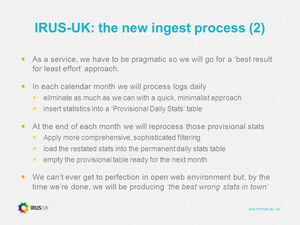 irus.mimas.ac.uk IRUS-UK: the new ingest process (2) As a service, we have to be pragmatic so we will go for a 'best result for least effort' approach.