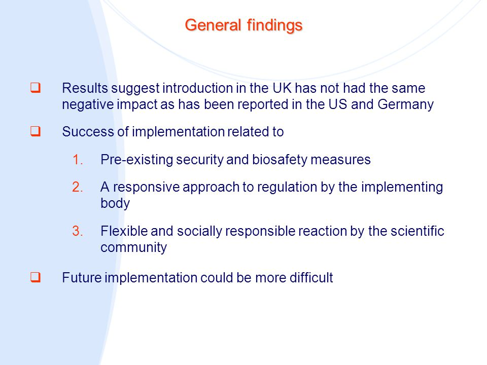 General findings  Results suggest introduction in the UK has not had the same negative impact as has been reported in the US and Germany  Success of