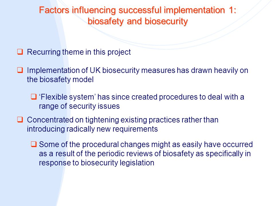 Factors influencing successful implementation 1: biosafety and biosecurity  Recurring theme in this project  Implementation of UK biosecurity measur