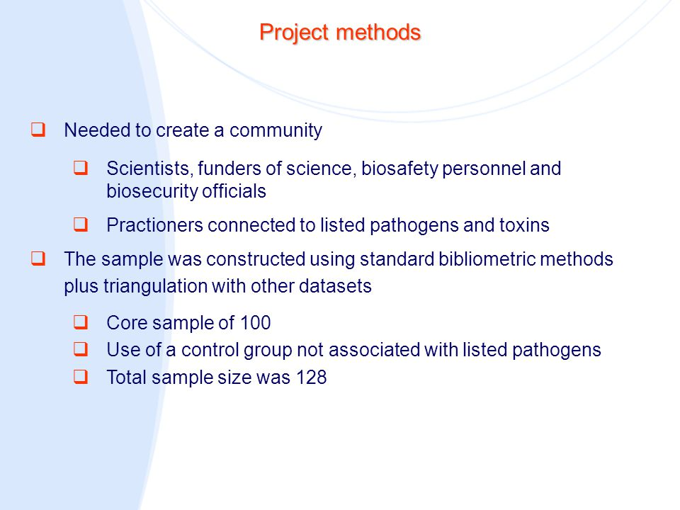 Project methods  Needed to create a community  Scientists, funders of science, biosafety personnel and biosecurity officials  Practioners connected