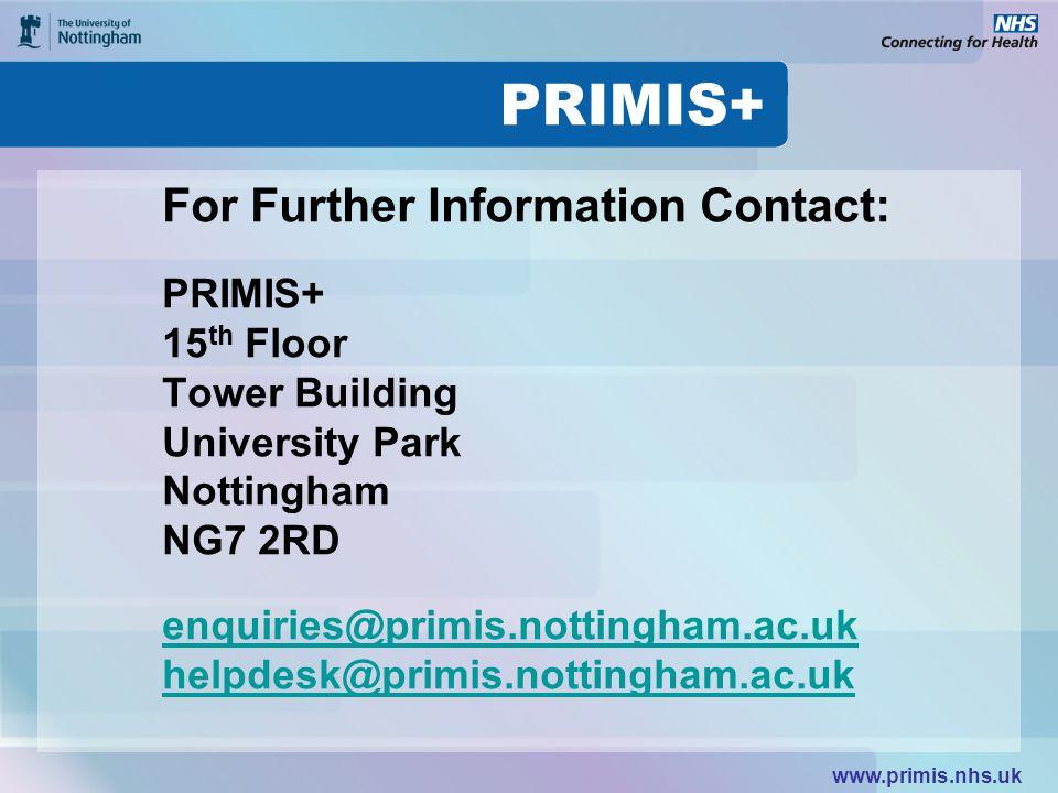 www.primis.nhs.uk For Further Information Contact: PRIMIS+ 15 th Floor Tower Building University Park Nottingham NG7 2RD enquiries@primis.nottingham.ac.uk helpdesk@primis.nottingham.ac.uk