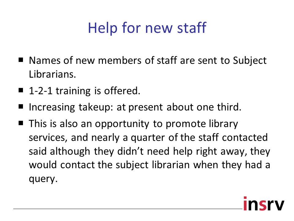 Help for new staff  Names of new members of staff are sent to Subject Librarians.