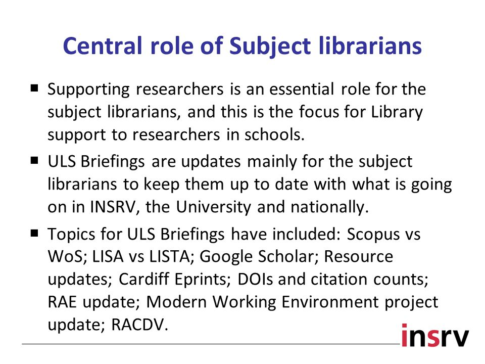 Central role of Subject librarians  Supporting researchers is an essential role for the subject librarians, and this is the focus for Library support to researchers in schools.
