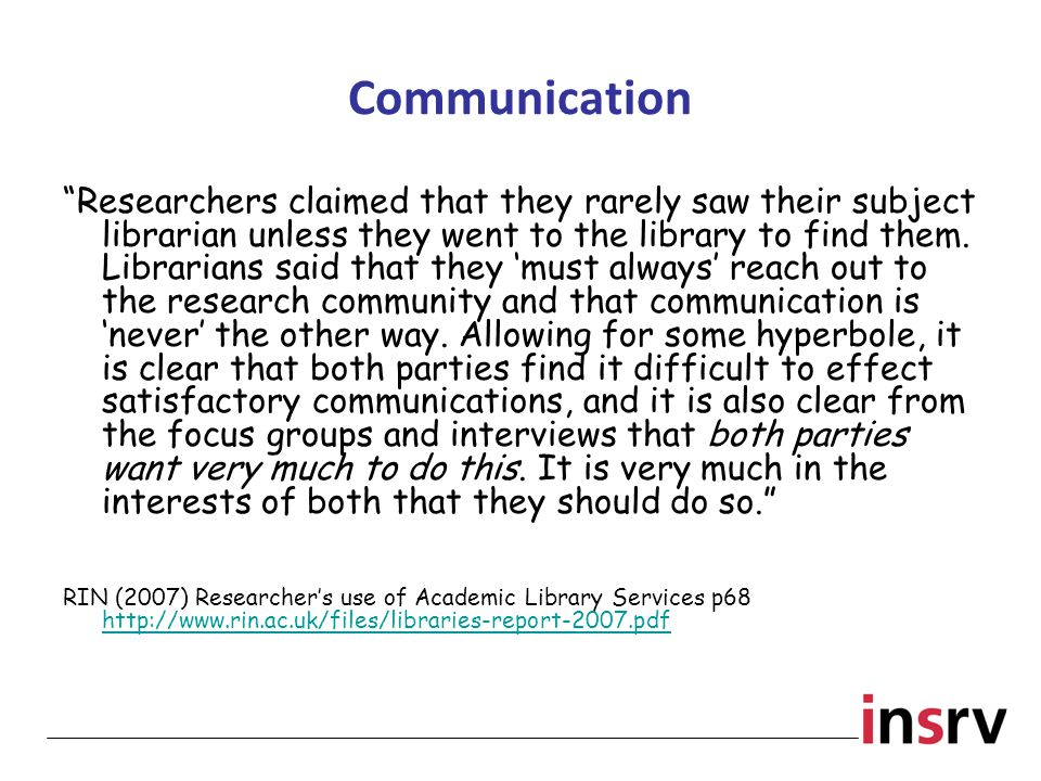 Communication Researchers claimed that they rarely saw their subject librarian unless they went to the library to find them.
