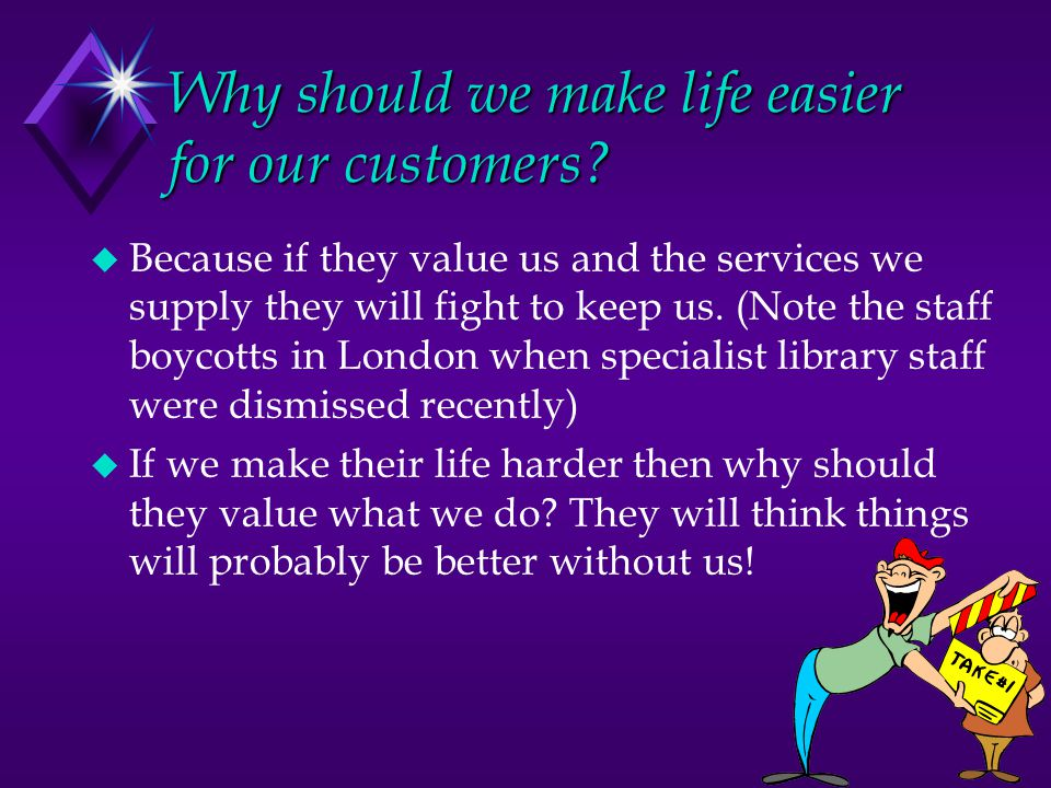 Why should we make life easier for our customers.