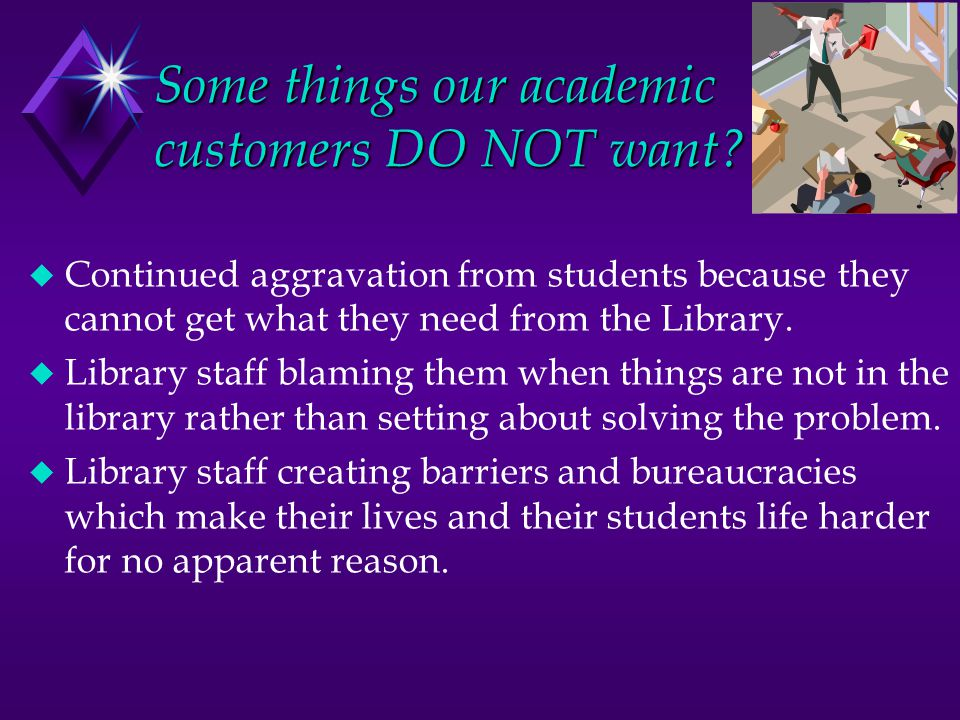 Some things our academic customers DO NOT want.