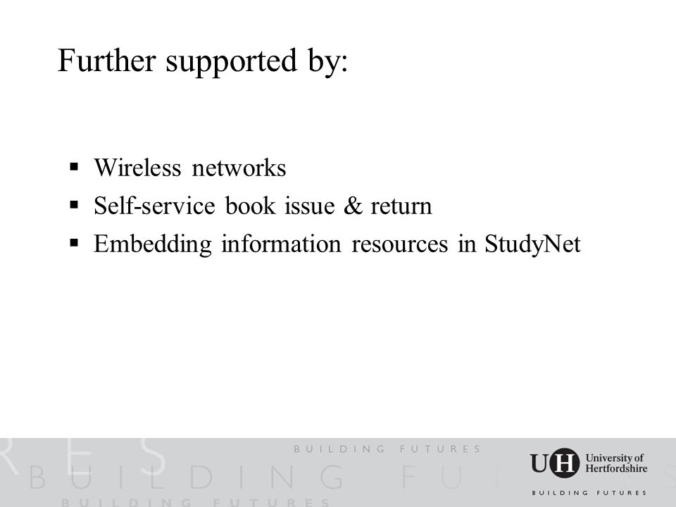 Further supported by:  Wireless networks  Self-service book issue & return  Embedding information resources in StudyNet