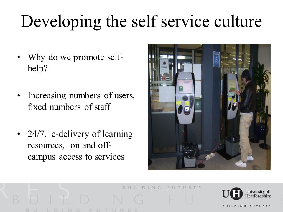 Developing the self service culture Why do we promote self- help.